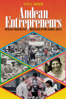 Andean Entrepreneurs: Otavalo Merchants and Musicians in the Global Arena - Meisch, Lynn A