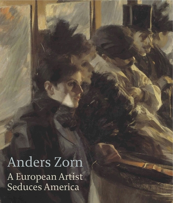 Anders Zorn: a European Artist Seduces America - Tostmann, Oliver