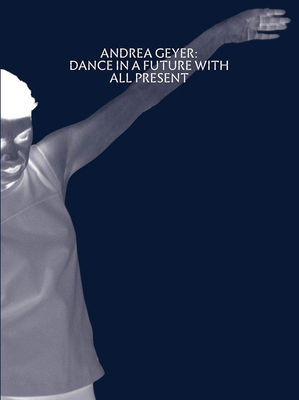 Andrea Geyer: Dance in a Future with All Present - Geyer, Andrea, and Katsof, Alhena (Editor), and Kelly, Karen (Editor)