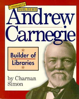 Andrew Carnegie: Builder of Libraries - Simon, Charnan