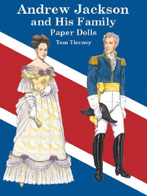 Andrew Jackson and His Family Paper Dolls - Tierney, Tom, and Paper Dolls