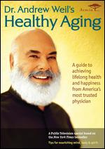 Andrew Weil, M.D.: Healthy Aging -