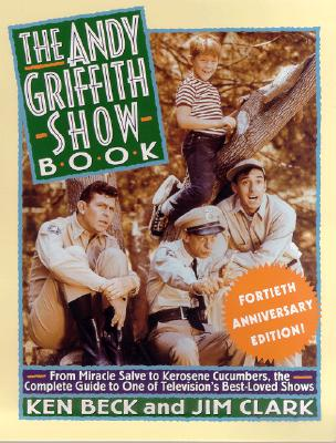 Andy Griffith Show Book - Beck, Ken, and Clark, Jim, Ma, and Clark, Jim A