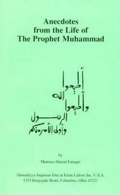 Anecdotes from the Life of the Prophet Muhammad - Faruqui, Mumtaz Ahmad (Introduction by), and Faruqi, Mumtaz Ahmad