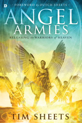 Angel Armies: Releasing the Warriors of Heaven - Sheets, Tim