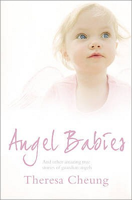 Angel Babies: And Other Amazing True Stories of Guardian Angels - Cheung, Theresa