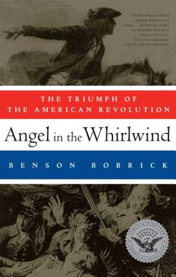Angel in the Whirlwind: The Triumph of the American Revolution - Bobrick, Benson