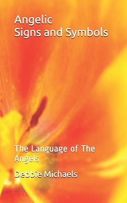 Angelic Signs and Symbols: The Language of the Angels - Michaels, Rev Debbie
