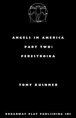 Angels in America, Part Two: Perestroika - Kushner, Tony, Professor