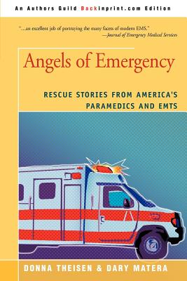 Angels of Emergency: Rescue Stories from America's Paramedics and Emts - Matera, Dary, and Theisen, Donna