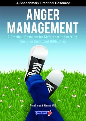 Anger Management: A Practical Resource for Children with Learning, Social and Emotional Difficulties - Burton, Fiona