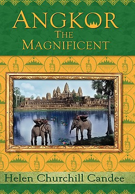 Angkor the Magnificent - The Wonder City of Ancient Cambodia - Candee, Helen Churchill, and Bigham, Randy Brian, and Davis, Kent (Editor)
