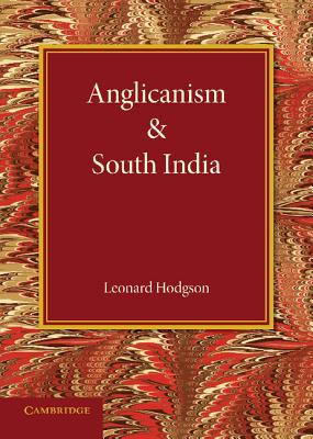 Anglicanism and South India - Hodgson, Leonard