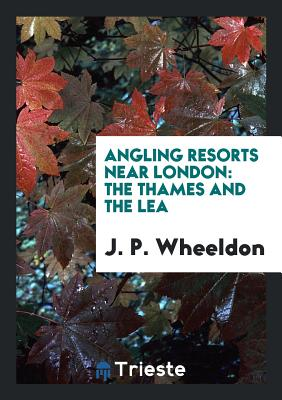 Angling Resorts Near London: The Thames and the Lea - Wheeldon, J P