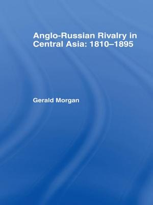 Anglo-Russian Rivalry in Central Asia 1810-1895 - Morgan, Gerald