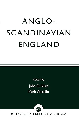Anglo-Scandinavian England: Norse-English Relations in the Period Before Conquest Old English Colloquium Series, No. 4 - Niles, John D