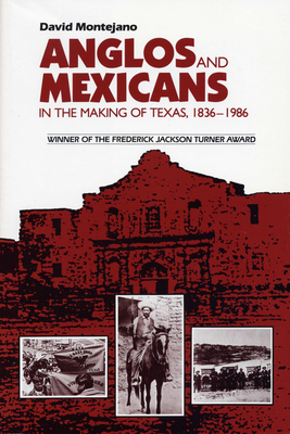 Anglos and Mexicans in the Making of Texas, 1836-1986 - Montejano, David