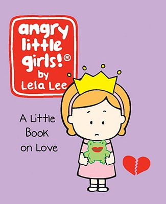 Angry Little Girls: A Little Book on Love - Lee, Lela