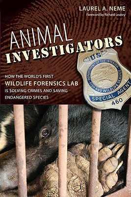 Animal Investigators: How the World's First Wildlife Forensics Lab Is Solving Crimes and Saving Endangered Species - Neme, Laurel A