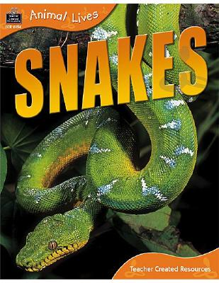 Animal Lives: Snakes - Teacher Created Resources