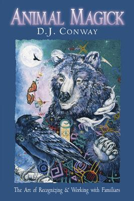 Animal Magick the Art of Recognizing and Working with Familiars - Conway, D J