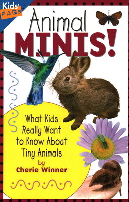 Animal Minis!: What Kids Really Want to Know about Tiny Animals - Winner, Cherie, Dr.