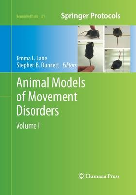 Animal Models of Movement Disorders: Volume I - Lane, Emma L (Editor), and Dunnett, Stephen B (Editor)