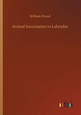 Animal Sanctuaries in Labrador - Wood, William