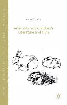 Animality and Children's Literature and Film - Ratelle, Amy