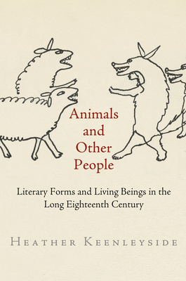 Animals and Other People: Literary Forms and Living Beings in the Long Eighteenth Century - Keenleyside, Heather