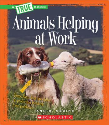 Animals Helping at Work - Squire, Ann O