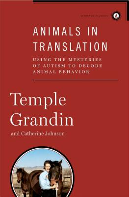 Animals in Translation: Using the Mysteries of Autism to Decode Animal Behavior - Grandin, Temple, Dr., and Johnson, Catherine