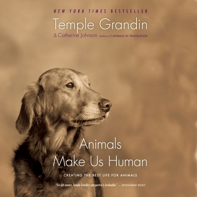 Animals Make Us Human: Creating the Best Life for Animals - Grandin, Temple (Narrator), and Johnson, Catherine, and Gallo, Andrea (Narrator)