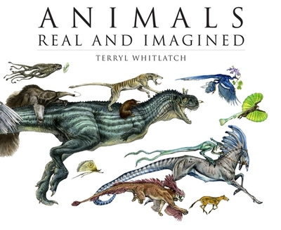Animals Real and Imagined: The Fantasy of What Is and What Might Be - Whitlatch, Terryl, and Banducci, Gilbert (Editor)