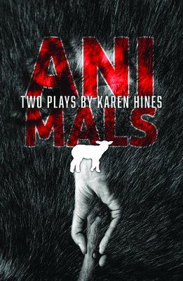 Animals: Two Plays - Hines, Karen