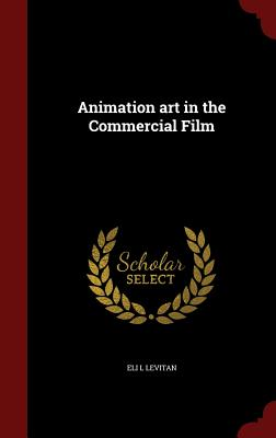 Animation Art in the Commercial Film - Levitan, Eli L