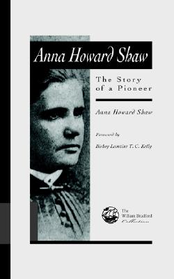 Anna Howard Shaw: The Story of a Pioneer - Shaw, Anna Howard, and Zikmund, Barbara Brown (Editor), and Kelly, Leontine (Foreword by)