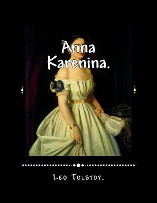 Anna Karenina. - Tolstoy, Leo Nikolayevich, Count