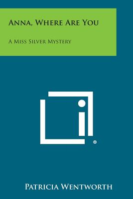 Anna, Where Are You: A Miss Silver Mystery - Wentworth, Patricia