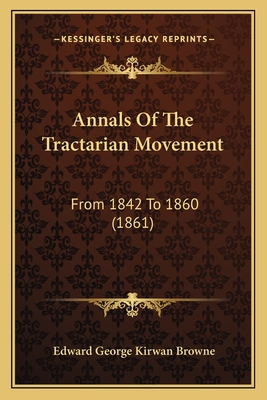 Annals of the Tractarian Movement: From 1842 to 1860 (1861) - Browne, Edward George Kirwan