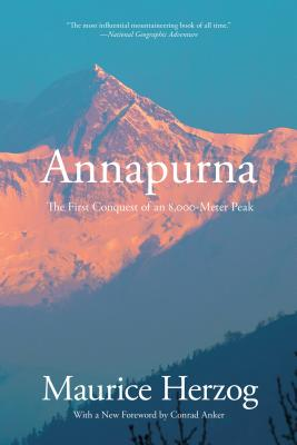 Annapurna: The First Conquest of an 8,000-Meter Peak - Herzog, Maurice, and Anker, Conrad (Foreword by)