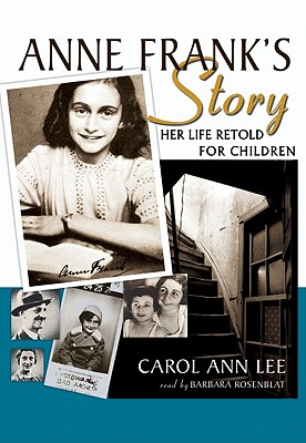 Anne Frank's Story - Ann Lee, Carol, and Lee, Carol Ann, and Rosenblat, Barbara (Read by)