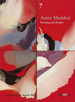 Anne Madden: Painting and Reality - Kennedy, Christina (Editor), and O'Donoghue, Helen (Editor)
