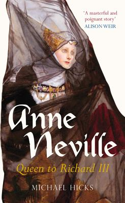 Anne Neville: Queen to Richard III - Hicks, Michael