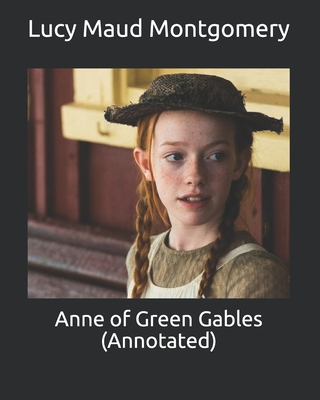 Anne of Green Gables (Annotated) - Montgomery, Lucy Maud