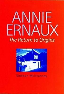 Annie Ernaux: The Return to Origins - McIlvanney, Siobhan