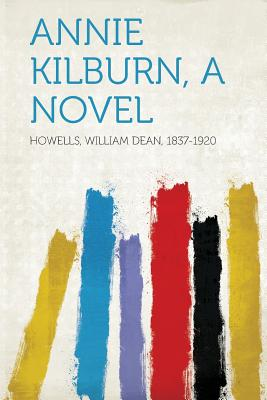 Annie Kilburn, a Novel - 1837-1920, Howells William Dean