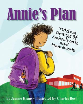 Annie's Plan: Taking Charge of Schoolwork and Homework - Kraus, Jeanne