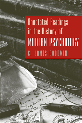 Annotated Readings in the History of Modern Psychology - Goodwin, C James