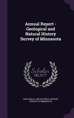 Annual Report - Geological and Natural History Survey of Minnesota - Geological and Natural History Survey of (Creator)
